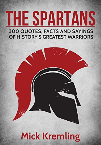 The Spartans: 300 Quotes, Facts and Sayings of History
