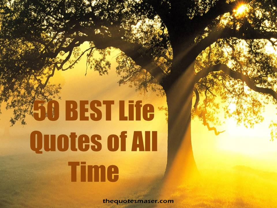 50 Best Life Quotes of All Time