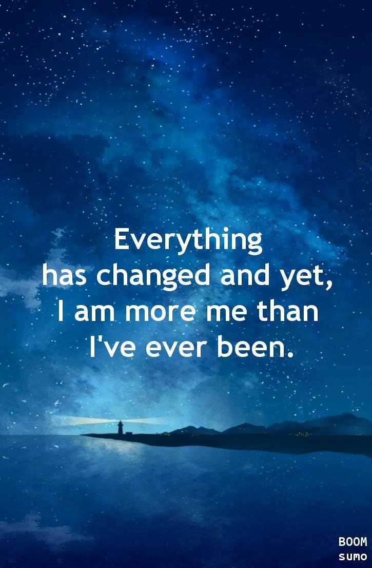 Best Life Quotes of All time Sayings Everything Has Changed Yet ...