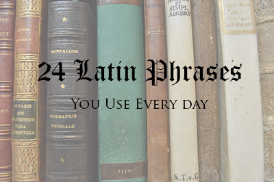 24 Latin Phrases You Use Every Day