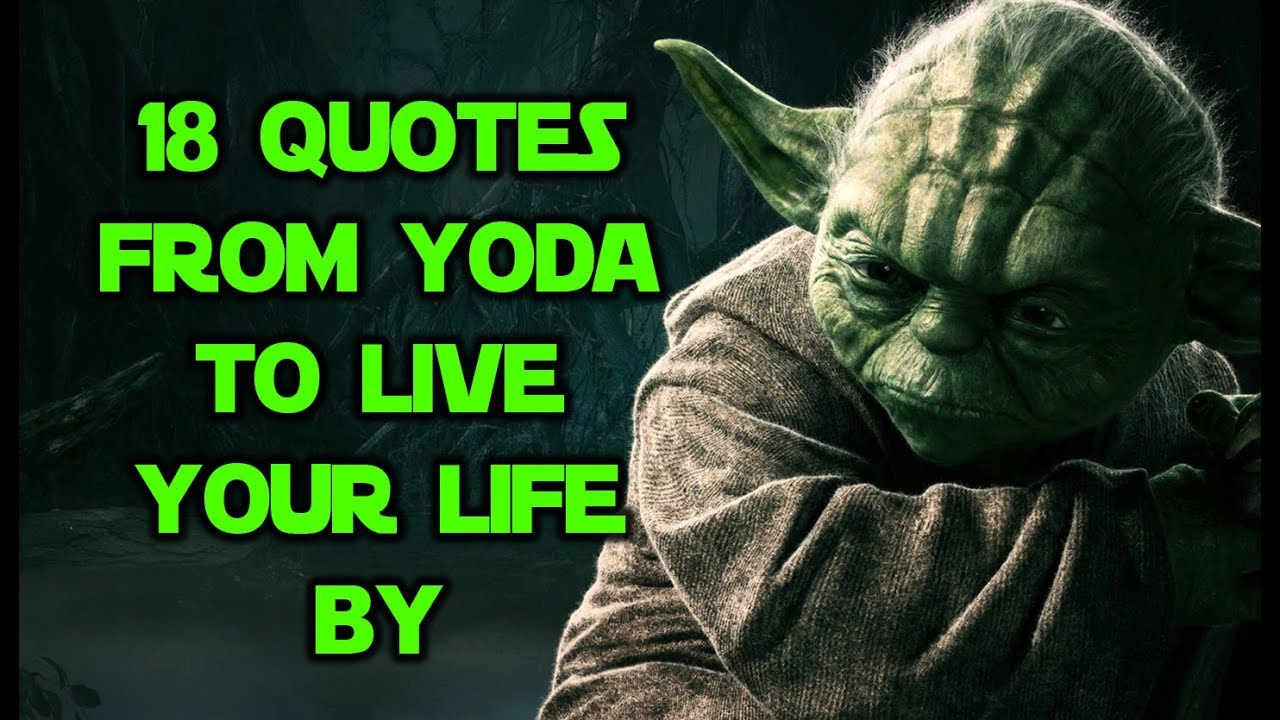 18 Quotes From Yoda To Live Your Life By - YouTube