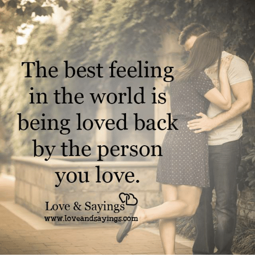 The Best Feeling in the World Is Being Loved Back by the Person ...