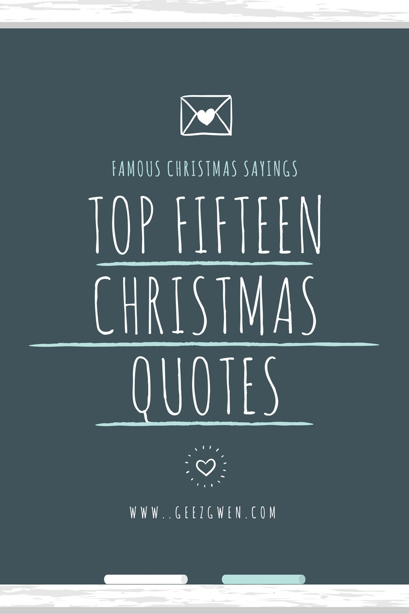 Top Fifteen Best Christmas Quotes and Sayings - Geez, Gwen!