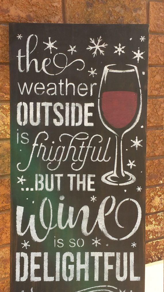WINTER WINE SIGN/ tHE Weather Outside is Frightful but the ...